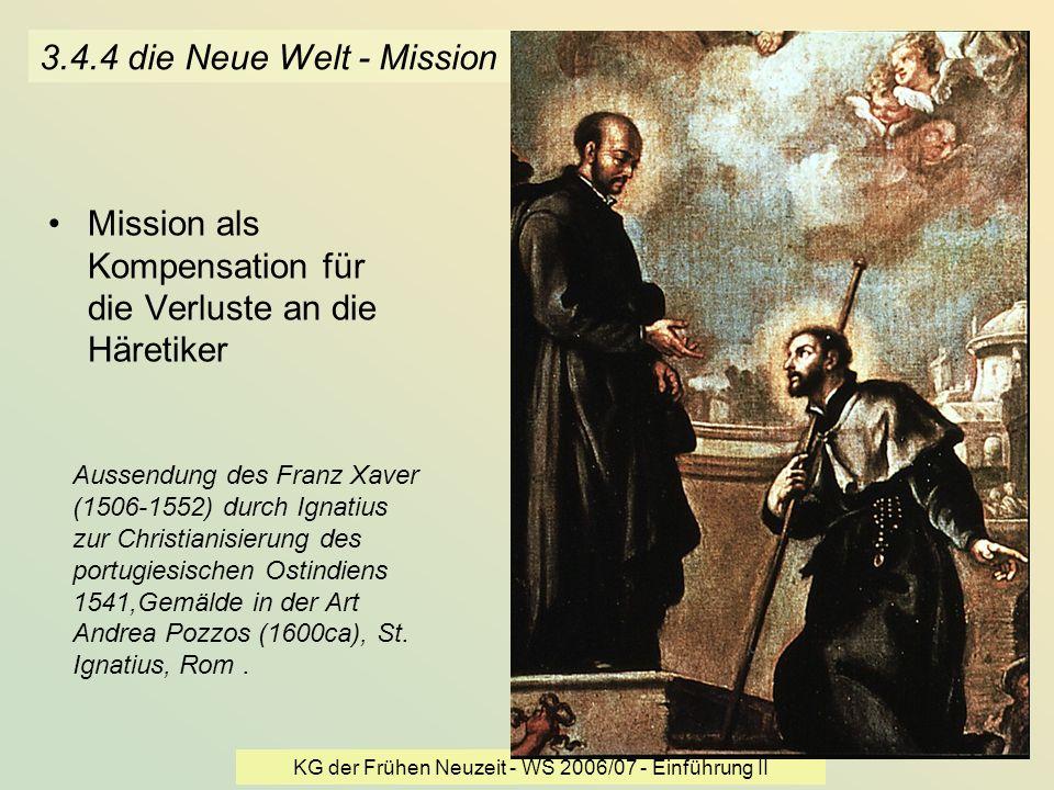 KG der Frühen Neuzeit - WS 2006/07 - Einführung II 29 3.4.4 die Neue Welt - Mission Mission als Kompensation für die Verluste an die Häretiker Aussend