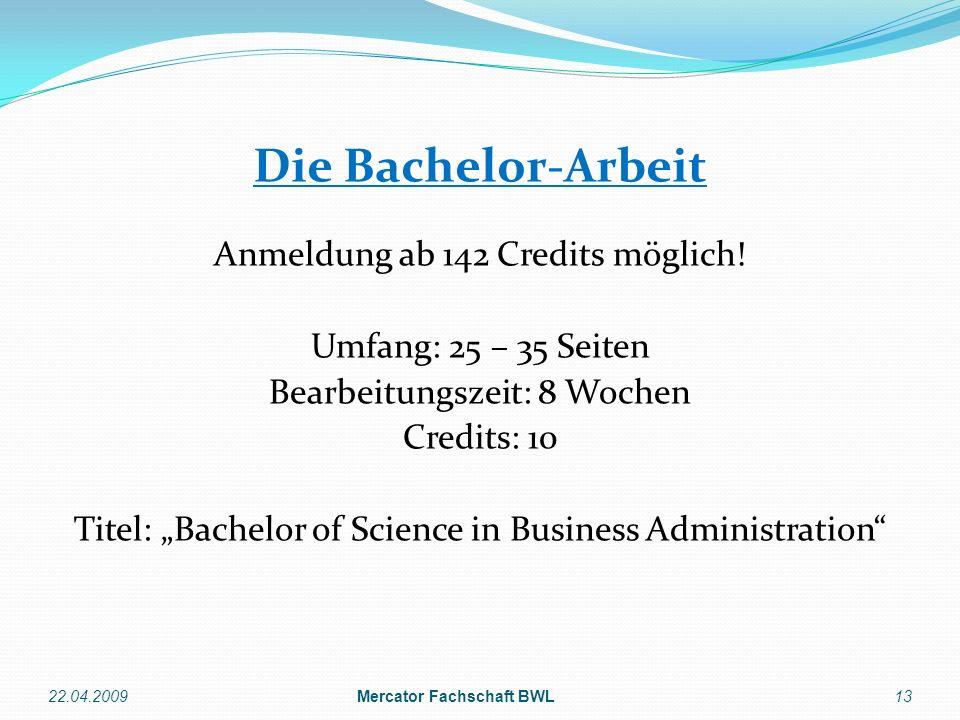Die Bachelor-Arbeit Anmeldung ab 142 Credits möglich! Umfang: 25 – 35 Seiten Bearbeitungszeit: 8 Wochen Credits: 10 Titel: Bachelor of Science in Busi