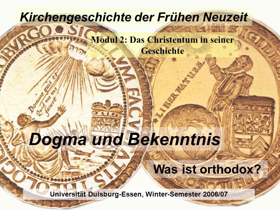 Kirchengeschichte der Frühen Neuzeit Modul 2: Das Christentum in seiner Geschichte Universität Duisburg-Essen, Winter-Semester 2006/07 Dogma und Bekenntnis Was ist orthodox?