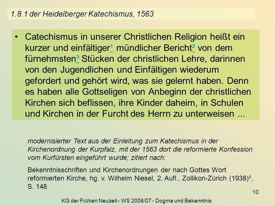 KG der Frühen Neuzeit - WS 2006/07 - Dogma und Bekenntnis 10 1.8.1 der Heidelberger Katechismus, 1563 Catechismus in unserer Christlichen Religion hei