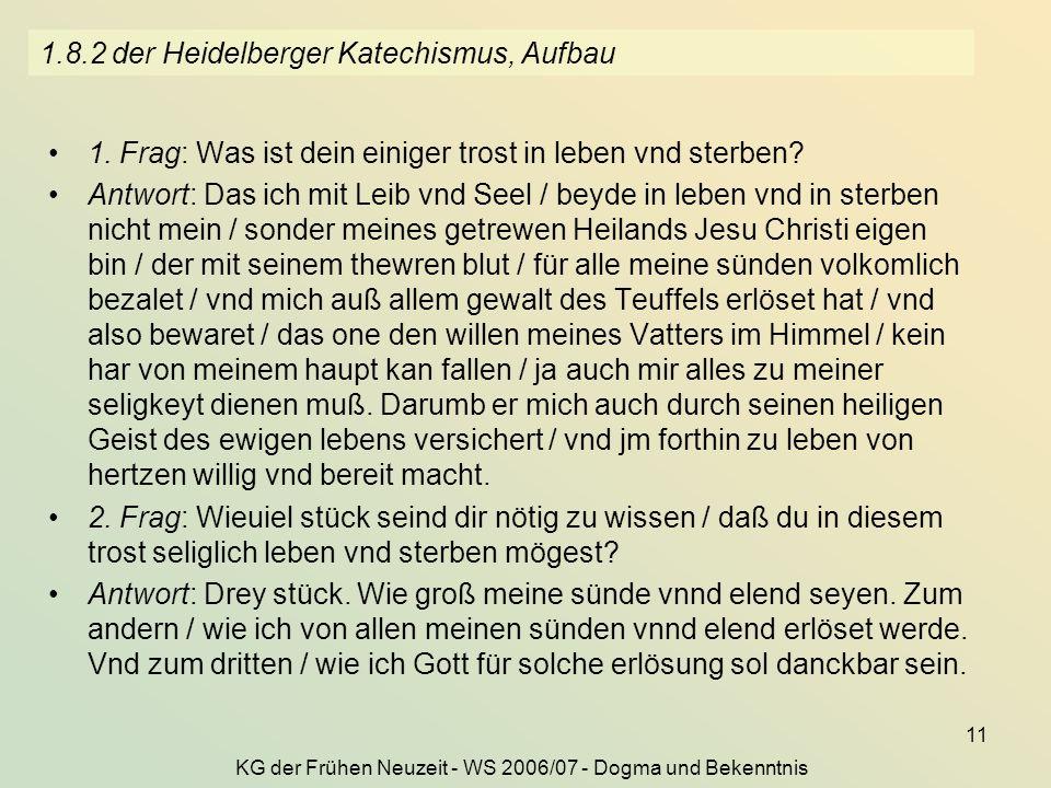 KG der Frühen Neuzeit - WS 2006/07 - Dogma und Bekenntnis 11 1.8.2 der Heidelberger Katechismus, Aufbau 1. Frag: Was ist dein einiger trost in leben v