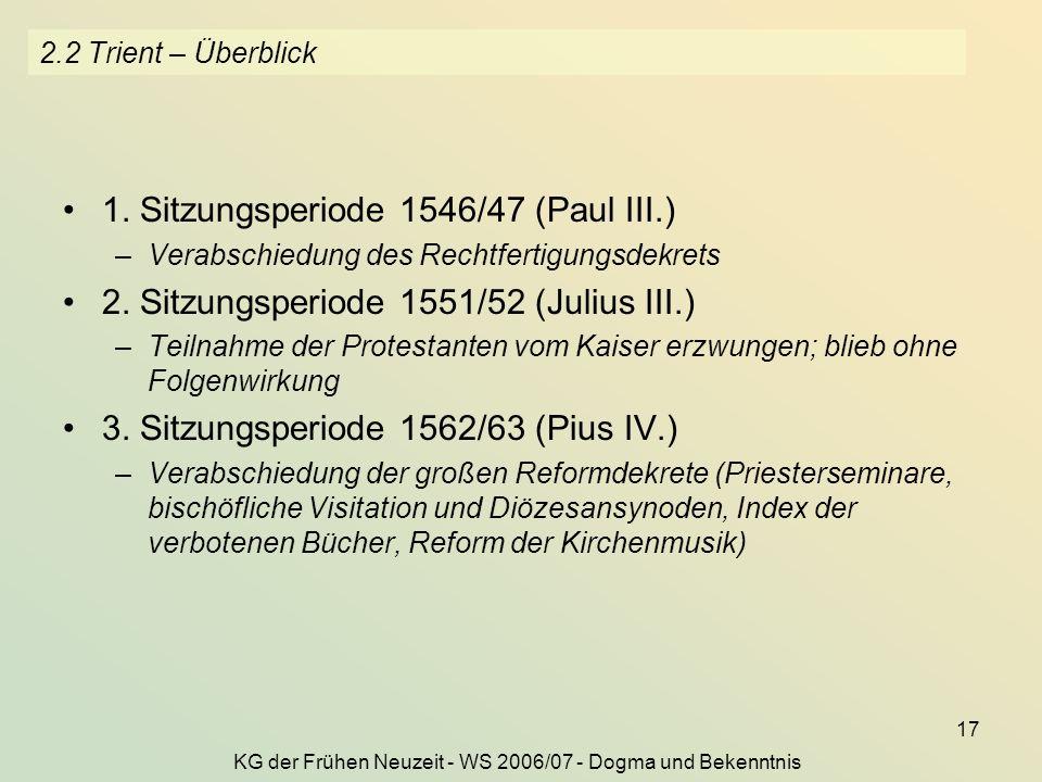 KG der Frühen Neuzeit - WS 2006/07 - Dogma und Bekenntnis 17 2.2 Trient – Überblick 1. Sitzungsperiode 1546/47 (Paul III.) –Verabschiedung des Rechtfe