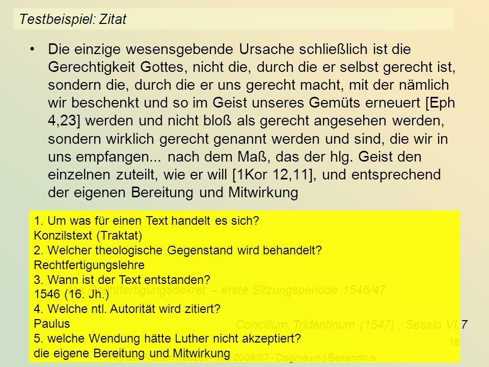 KG der Frühen Neuzeit - WS 2006/07 - Dogma und Bekenntnis 18 Testbeispiel: Zitat Die einzige wesensgebende Ursache schließlich ist die Gerechtigkeit G