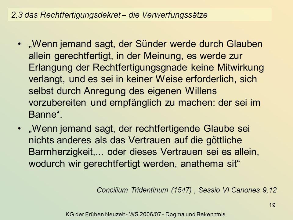 KG der Frühen Neuzeit - WS 2006/07 - Dogma und Bekenntnis 19 2.3 das Rechtfertigungsdekret – die Verwerfungssätze Wenn jemand sagt, der Sünder werde d