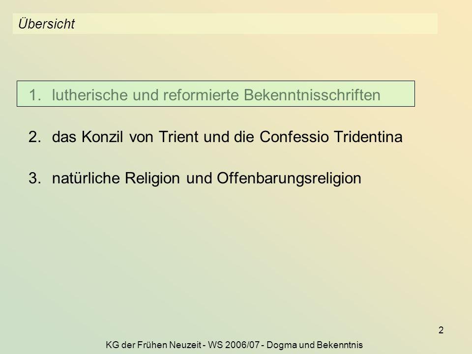 KG der Frühen Neuzeit - WS 2006/07 - Dogma und Bekenntnis 2 Übersicht 1.lutherische und reformierte Bekenntnisschriften 2.das Konzil von Trient und die Confessio Tridentina 3.natürliche Religion und Offenbarungsreligion