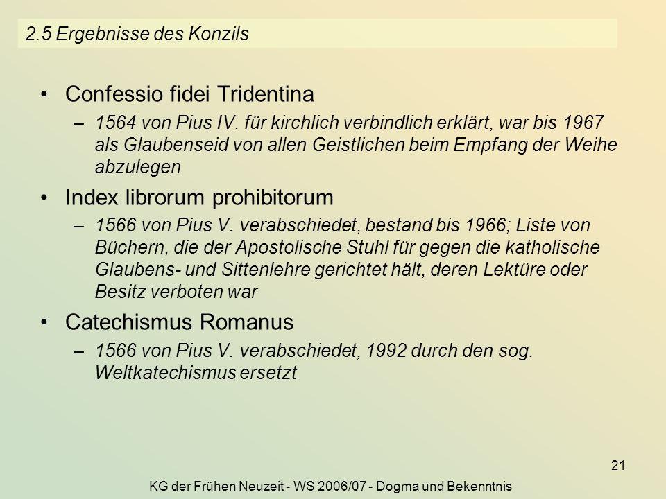 KG der Frühen Neuzeit - WS 2006/07 - Dogma und Bekenntnis 21 2.5 Ergebnisse des Konzils Confessio fidei Tridentina –1564 von Pius IV.