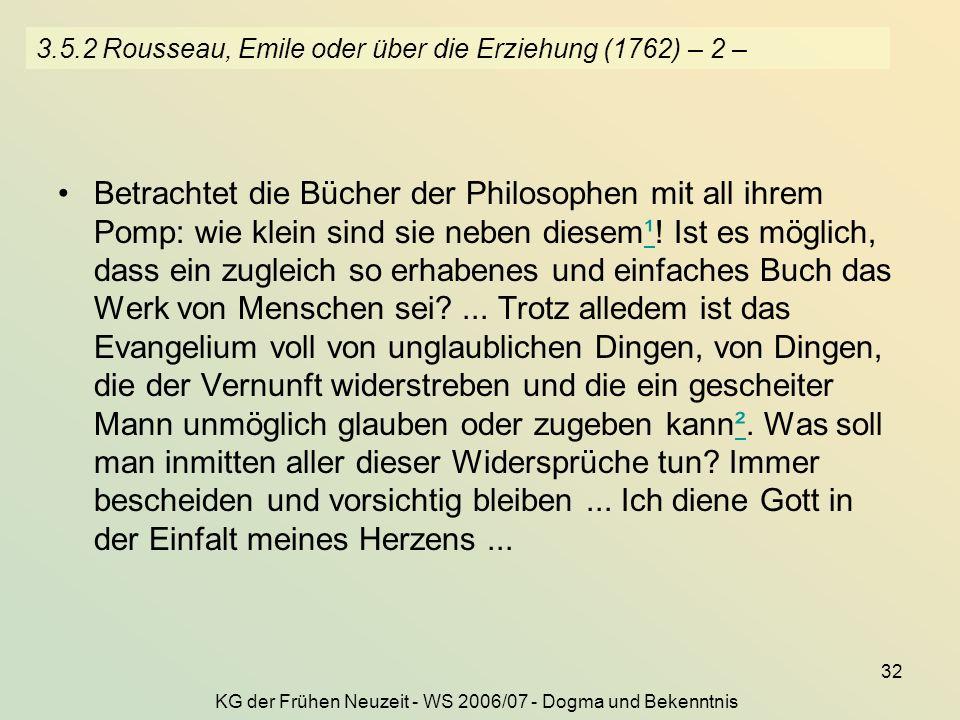 KG der Frühen Neuzeit - WS 2006/07 - Dogma und Bekenntnis 32 3.5.2 Rousseau, Emile oder über die Erziehung (1762) – 2 – Betrachtet die Bücher der Phil