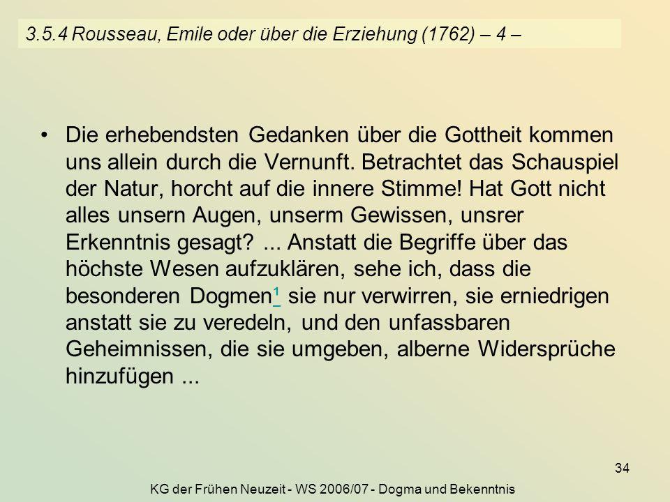 KG der Frühen Neuzeit - WS 2006/07 - Dogma und Bekenntnis 34 3.5.4 Rousseau, Emile oder über die Erziehung (1762) – 4 – Die erhebendsten Gedanken über