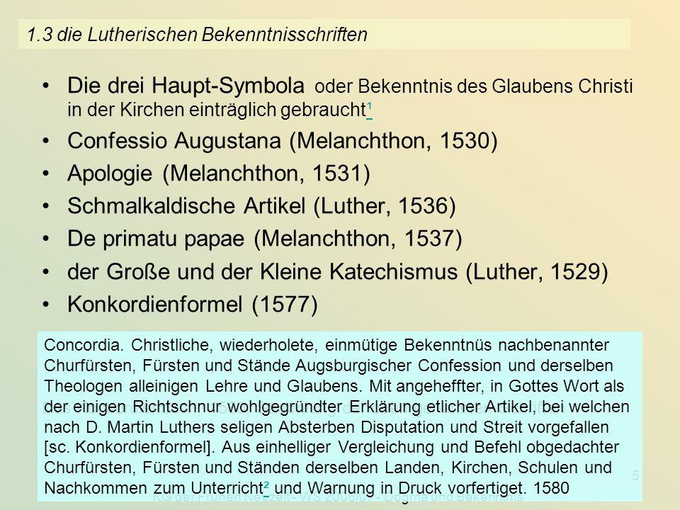 KG der Frühen Neuzeit - WS 2006/07 - Dogma und Bekenntnis 5 1.3 die Lutherischen Bekenntnisschriften Die drei Haupt-Symbola oder Bekenntnis des Glaube