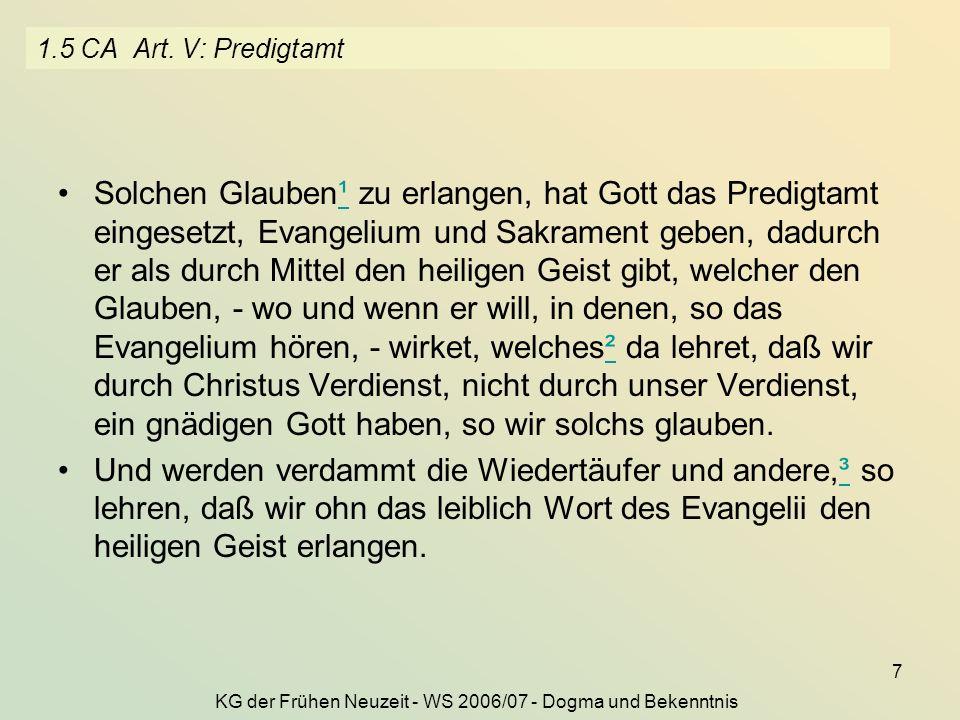 KG der Frühen Neuzeit - WS 2006/07 - Dogma und Bekenntnis 7 1.5 CA Art. V: Predigtamt Solchen Glauben¹ zu erlangen, hat Gott das Predigtamt eingesetzt
