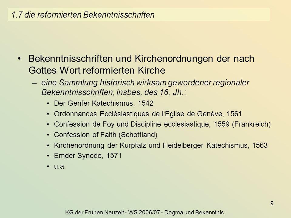 KG der Frühen Neuzeit - WS 2006/07 - Dogma und Bekenntnis 9 1.7 die reformierten Bekenntnisschriften Bekenntnisschriften und Kirchenordnungen der nach