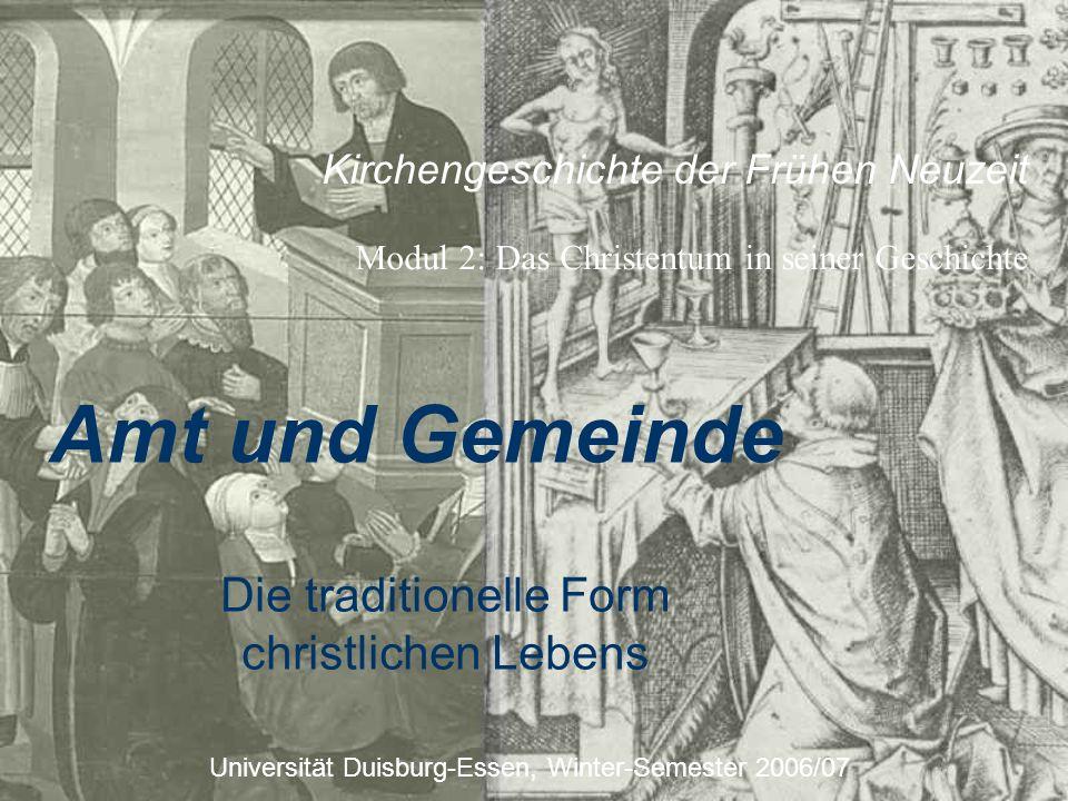 Kirchengeschichte der Frühen Neuzeit Modul 2: Das Christentum in seiner Geschichte Universität Duisburg-Essen, Winter-Semester 2006/07 Amt und Gemeind