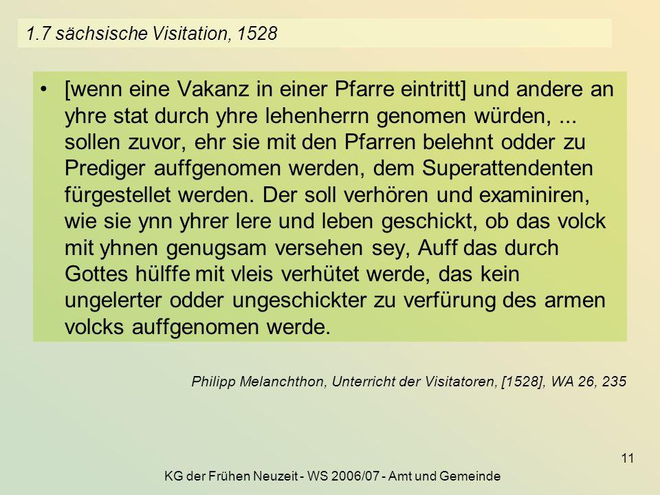 KG der Frühen Neuzeit - WS 2006/07 - Amt und Gemeinde 11 1.7 sächsische Visitation, 1528 [wenn eine Vakanz in einer Pfarre eintritt] und andere an yhr