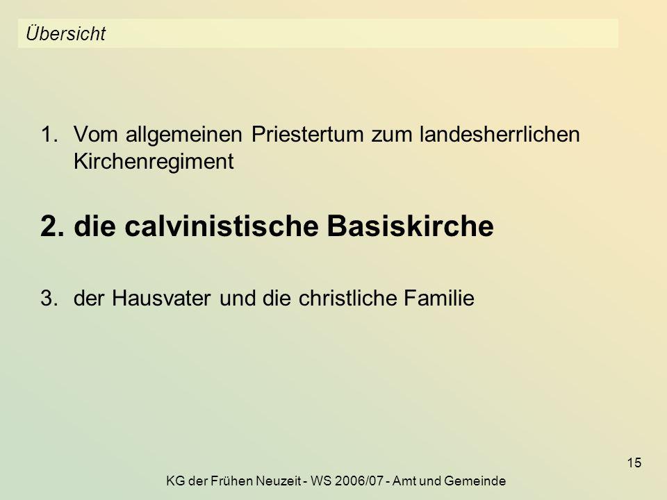 KG der Frühen Neuzeit - WS 2006/07 - Amt und Gemeinde 15 Übersicht 1.Vom allgemeinen Priestertum zum landesherrlichen Kirchenregiment 2.die calvinisti