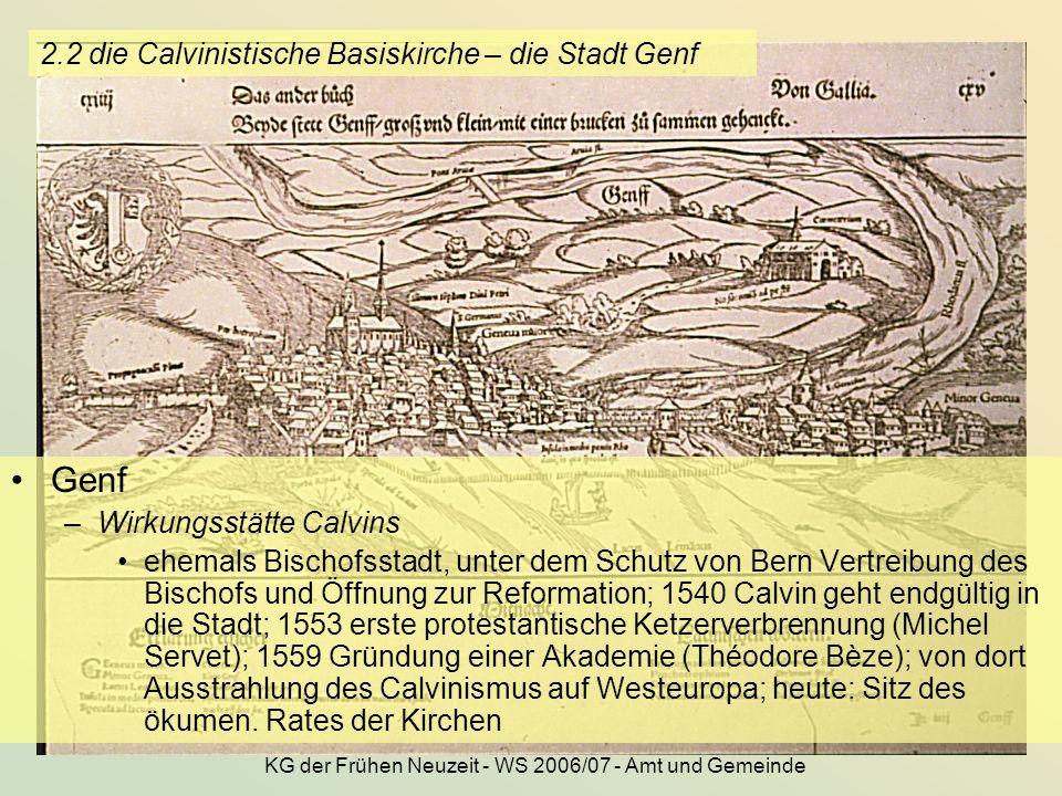 KG der Frühen Neuzeit - WS 2006/07 - Amt und Gemeinde 17 2.2 die Calvinistische Basiskirche – die Stadt Genf Genf –Wirkungsstätte Calvins ehemals Bisc
