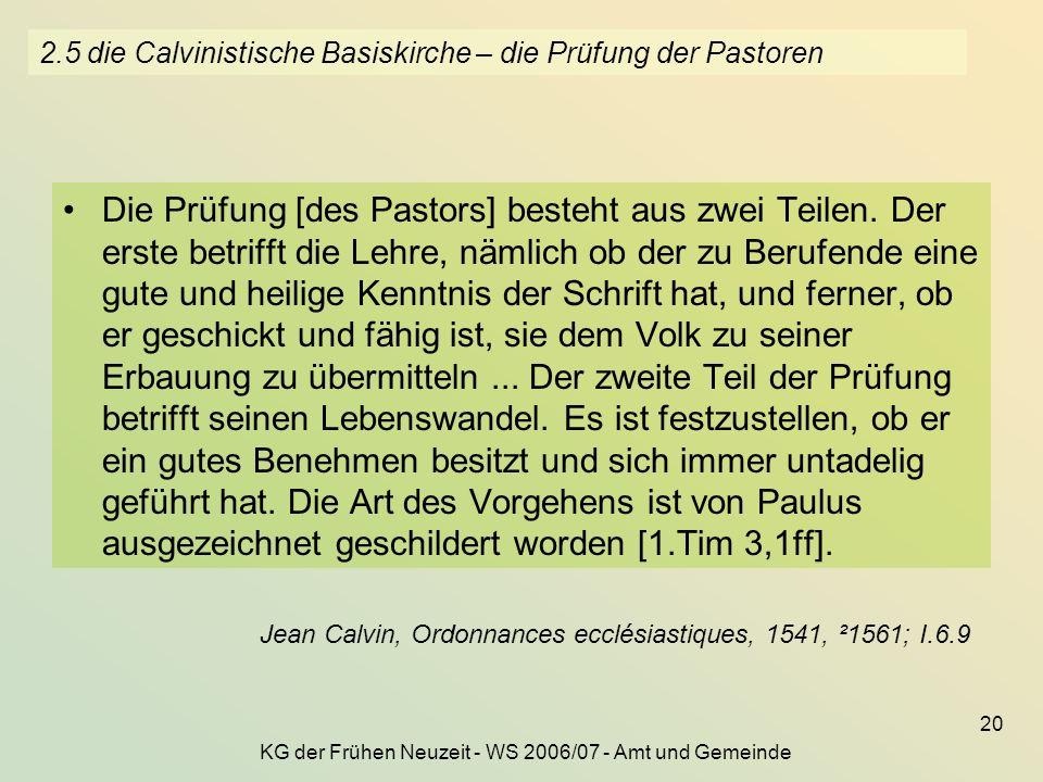KG der Frühen Neuzeit - WS 2006/07 - Amt und Gemeinde 20 2.5 die Calvinistische Basiskirche – die Prüfung der Pastoren Die Prüfung [des Pastors] beste