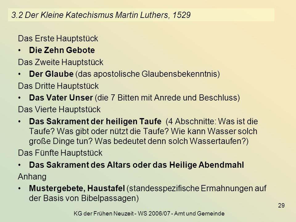 KG der Frühen Neuzeit - WS 2006/07 - Amt und Gemeinde 29 3.2 Der Kleine Katechismus Martin Luthers, 1529 Das Erste Hauptstück Die Zehn Gebote Das Zwei