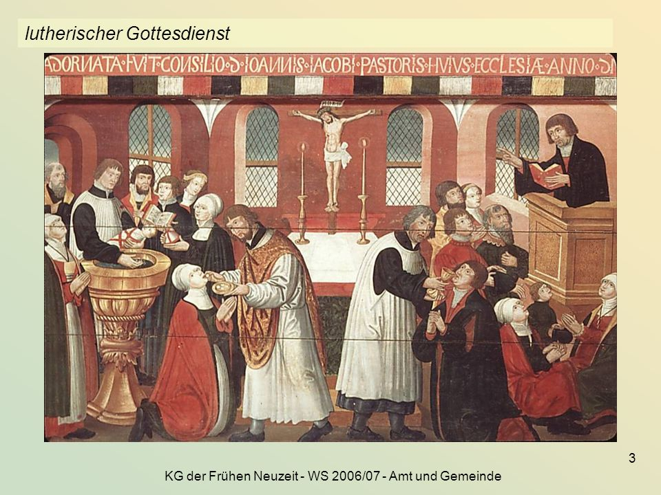 KG der Frühen Neuzeit - WS 2006/07 - Amt und Gemeinde 3 lutherischer Gottesdienst
