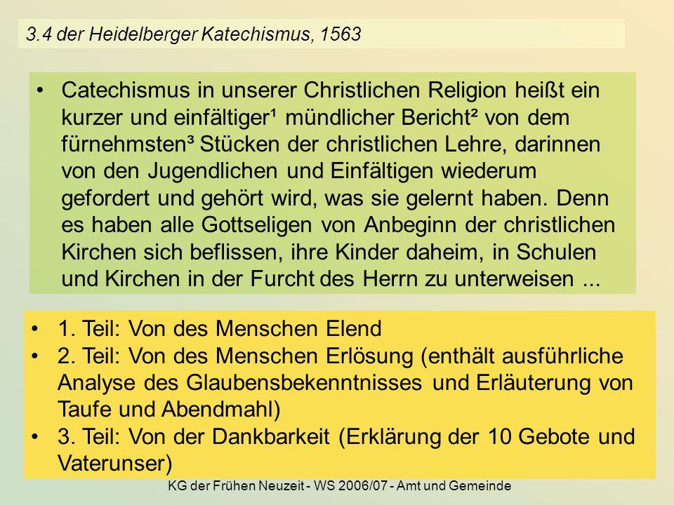 KG der Frühen Neuzeit - WS 2006/07 - Amt und Gemeinde 31 3.4 der Heidelberger Katechismus, 1563 Catechismus in unserer Christlichen Religion heißt ein