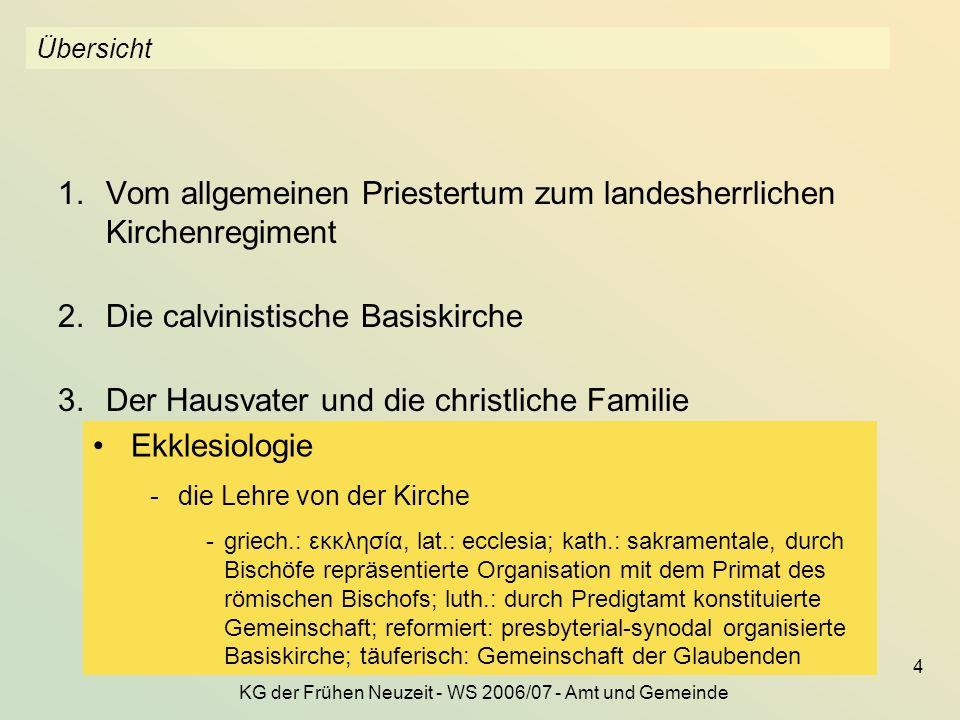KG der Frühen Neuzeit - WS 2006/07 - Amt und Gemeinde 4 Übersicht 1.Vom allgemeinen Priestertum zum landesherrlichen Kirchenregiment 2.Die calvinistis