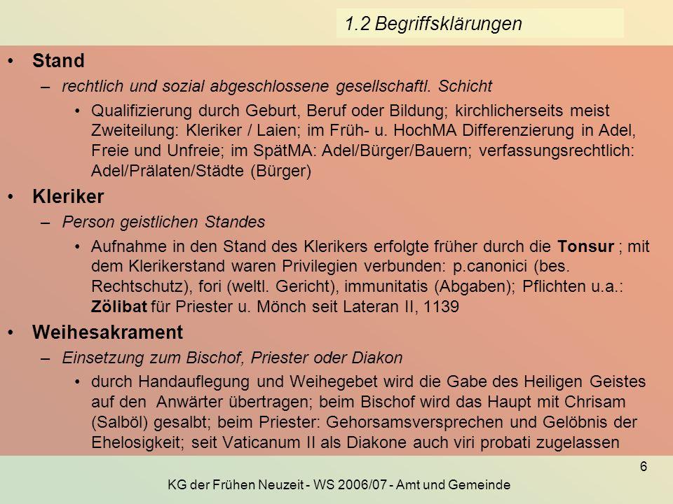 KG der Frühen Neuzeit - WS 2006/07 - Amt und Gemeinde 6 1.2 Begriffsklärungen Stand –rechtlich und sozial abgeschlossene gesellschaftl. Schicht Qualif