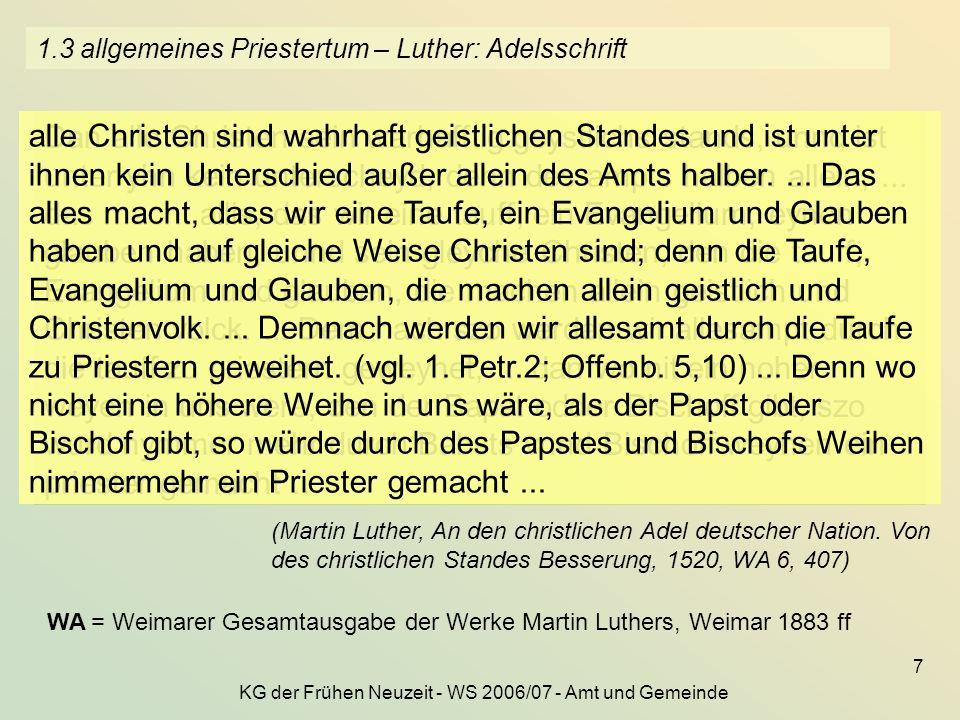 KG der Frühen Neuzeit - WS 2006/07 - Amt und Gemeinde 7 1.3 allgemeines Priestertum – Luther: Adelsschrift Dan alle Christen sein warhafftig geystlich