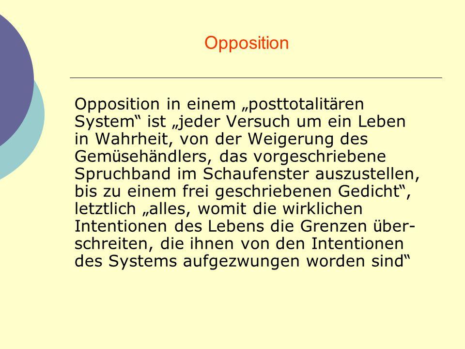 Opposition Opposition in einem posttotalit ä ren System ist jeder Versuch um ein Leben in Wahrheit, von der Weigerung des Gem ü seh ä ndlers, das vorg