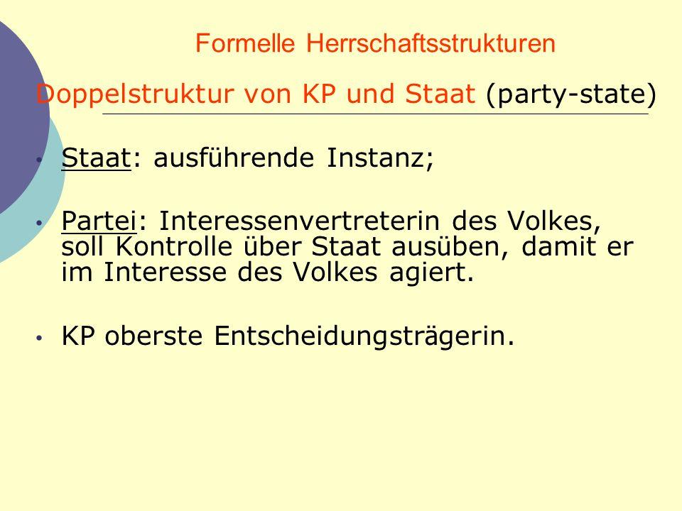 Formelle Herrschaftsstrukturen Doppelstruktur von KP und Staat (party-state) Staat: ausf ü hrende Instanz; Partei: Interessenvertreterin des Volkes, s