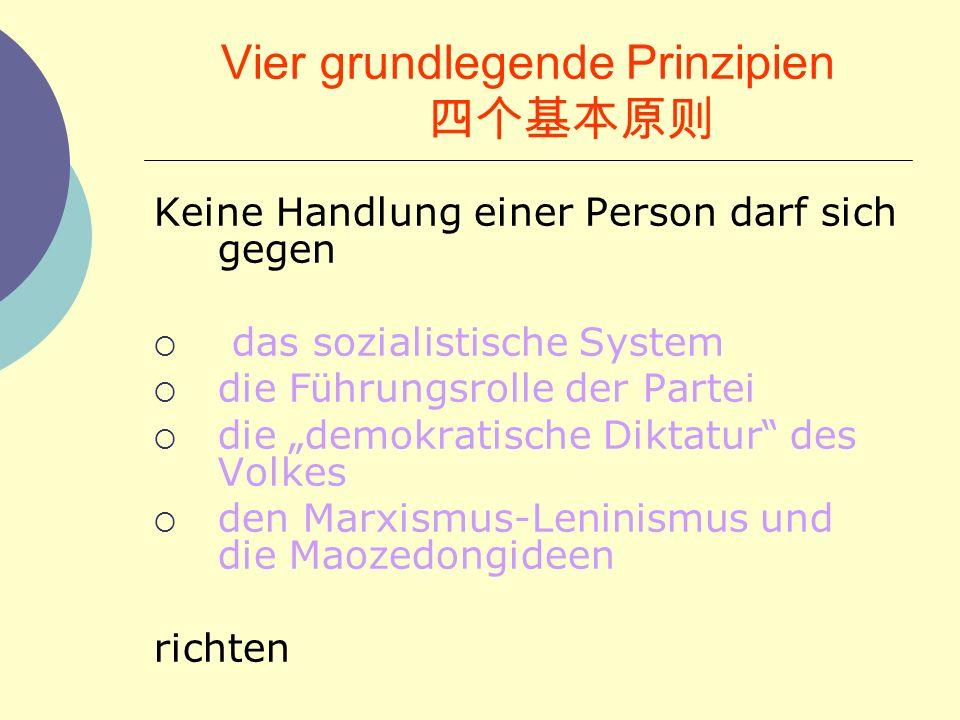 Vier grundlegende Prinzipien Keine Handlung einer Person darf sich gegen das sozialistische System die F ü hrungsrolle der Partei die demokratische Di
