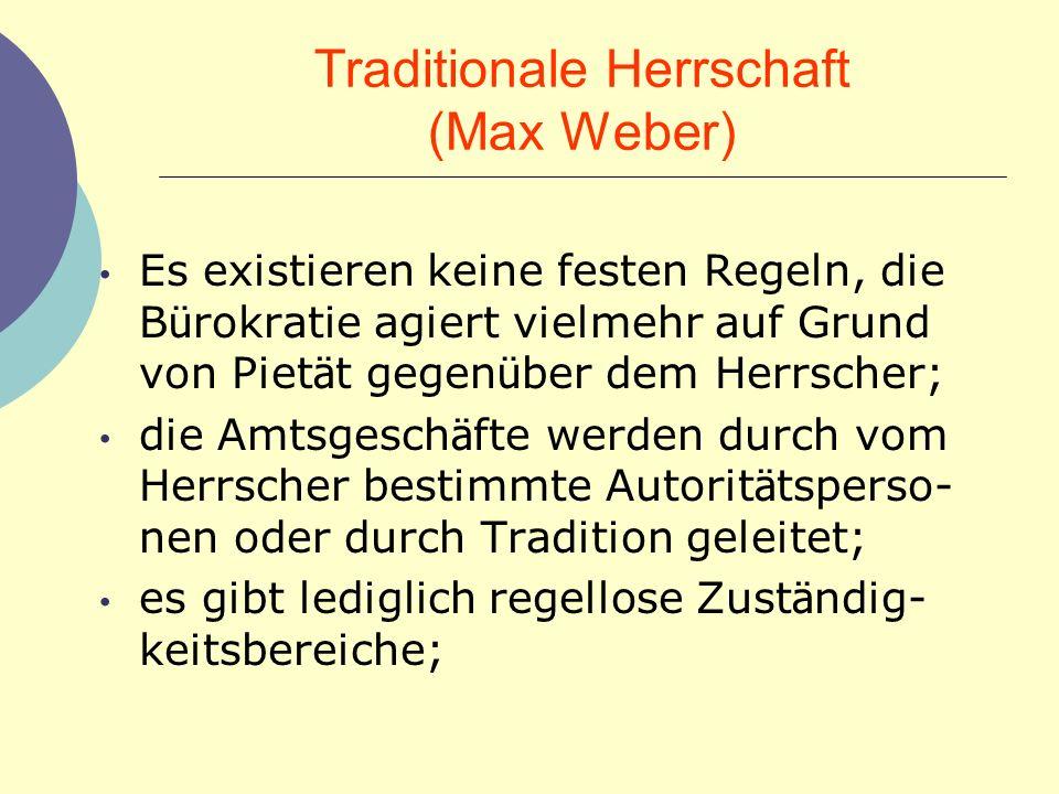 Traditionale Herrschaft (Max Weber) Es existieren keine festen Regeln, die B ü rokratie agiert vielmehr auf Grund von Piet ä t gegen ü ber dem Herrsch