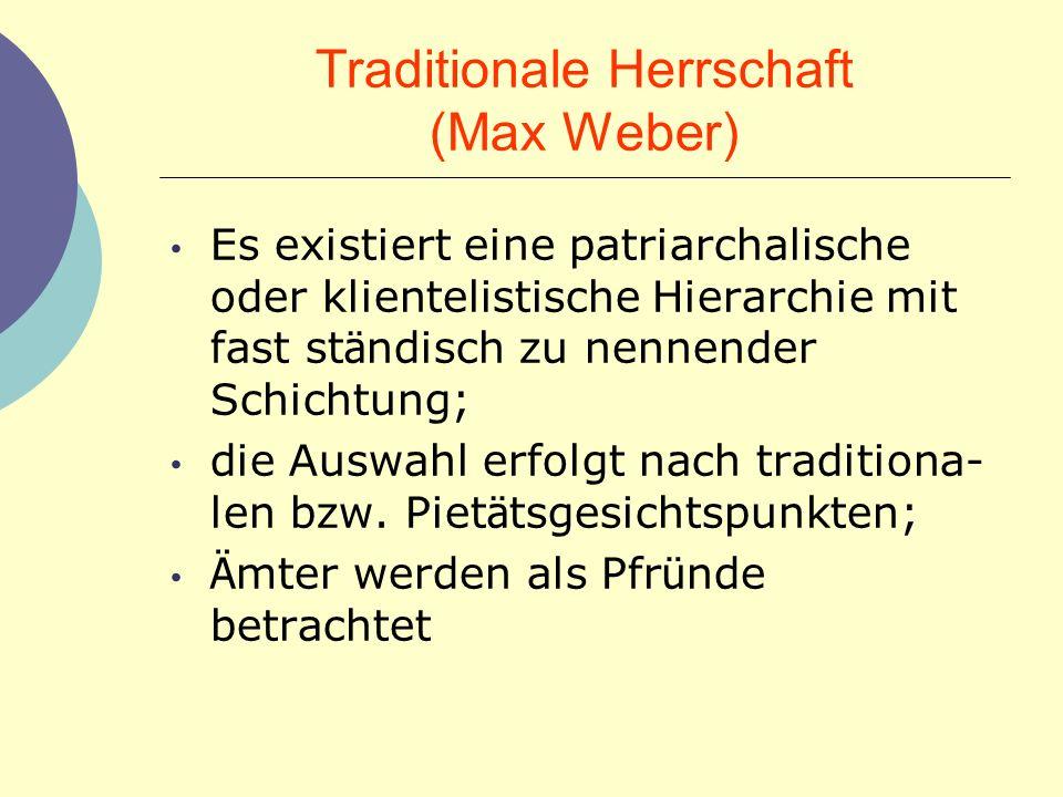 Traditionale Herrschaft (Max Weber) Es existiert eine patriarchalische oder klientelistische Hierarchie mit fast st ä ndisch zu nennender Schichtung;