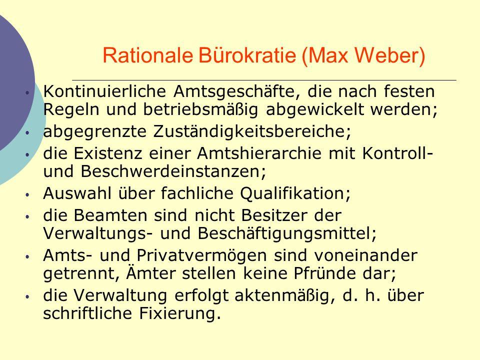 Rationale B ü rokratie (Max Weber) Kontinuierliche Amtsgesch ä fte, die nach festen Regeln und betriebsm äß ig abgewickelt werden; abgegrenzte Zust ä