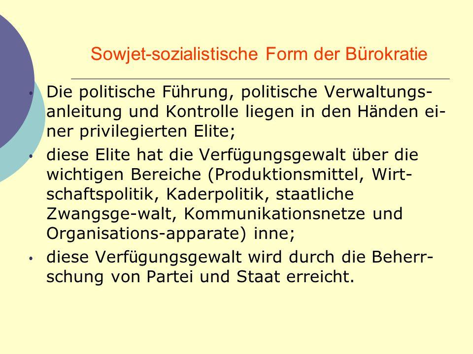 Sowjet-sozialistische Form der B ü rokratie Die politische F ü hrung, politische Verwaltungs- anleitung und Kontrolle liegen in den H ä nden ei- ner p