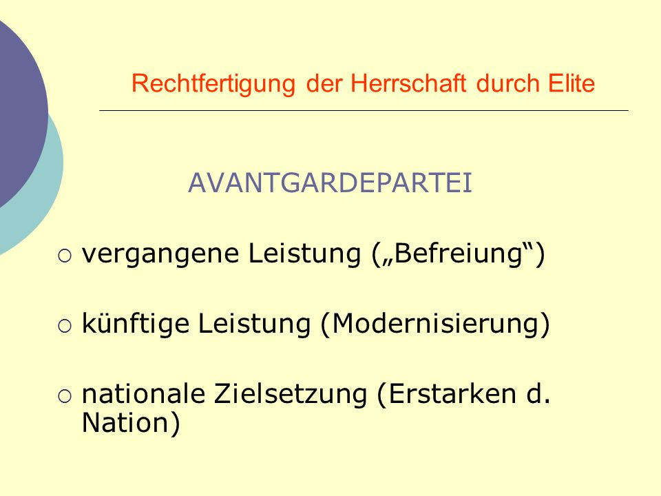 Rechtfertigung der Herrschaft durch Elite AVANTGARDEPARTEI vergangene Leistung ( Befreiung ) k ü nftige Leistung (Modernisierung) nationale Zielsetzun