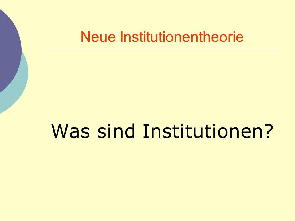 Neue Institutionentheorie Was sind Institutionen?