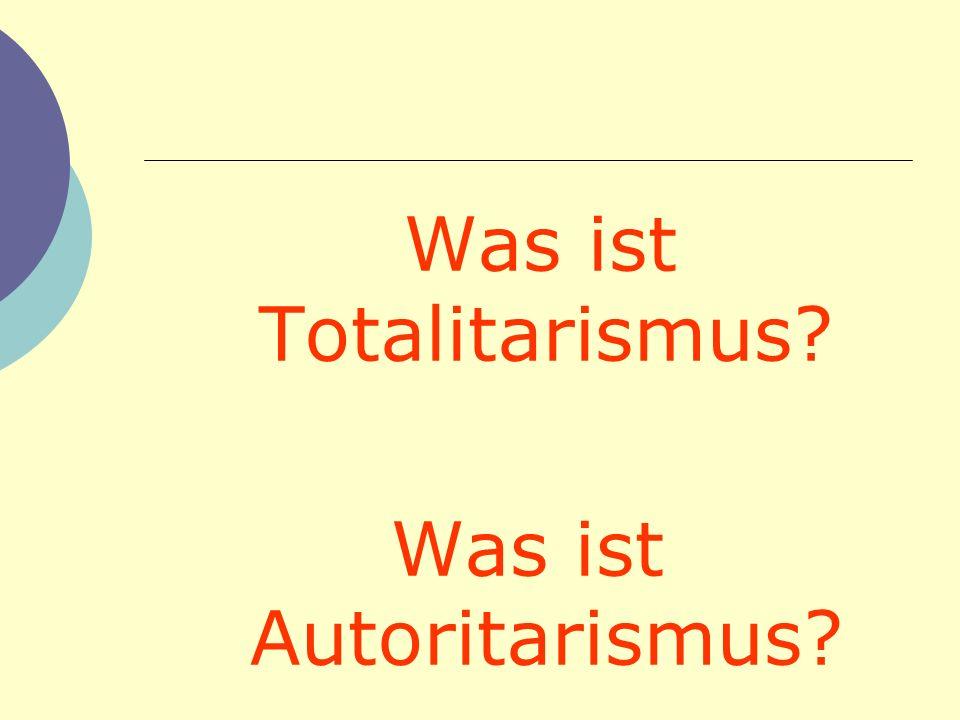 Was ist Totalitarismus? Was ist Autoritarismus?