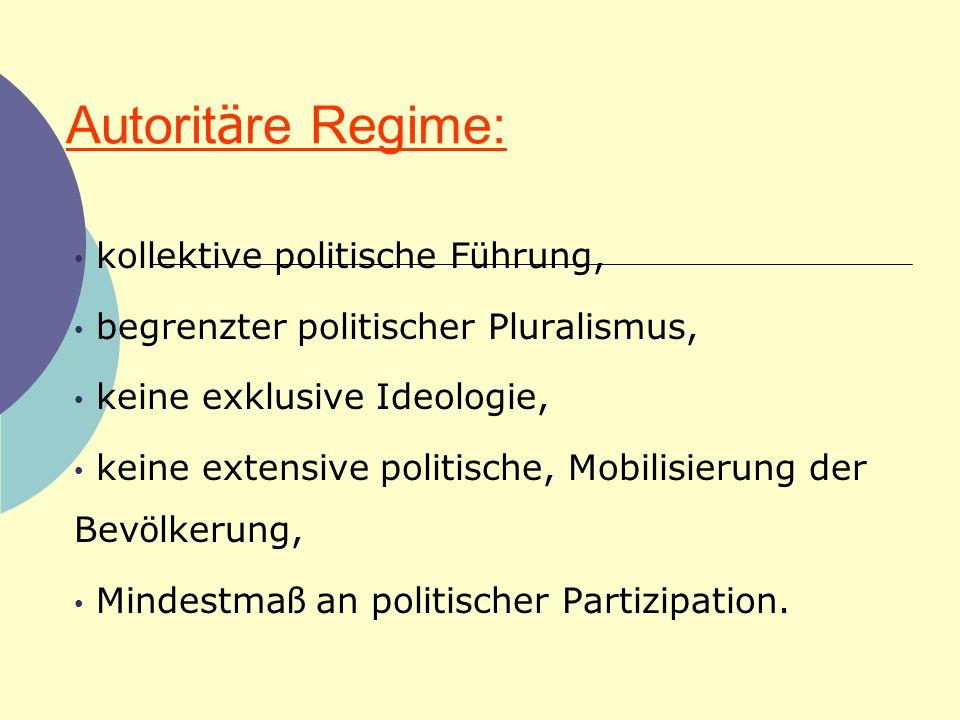 Autorit ä re Regime: kollektive politische F ü hrung, begrenzter politischer Pluralismus, keine exklusive Ideologie, keine extensive politische, Mobil