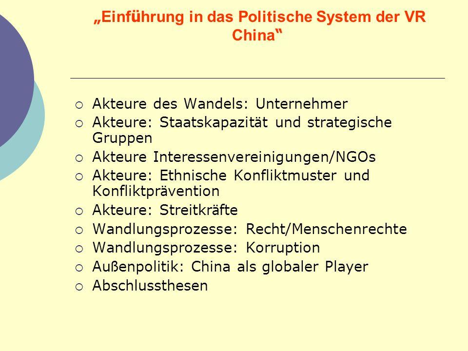 Einf ü hrung in das Politische System der VR China Akteure des Wandels: Unternehmer Akteure: Staatskapazit ä t und strategische Gruppen Akteure Intere