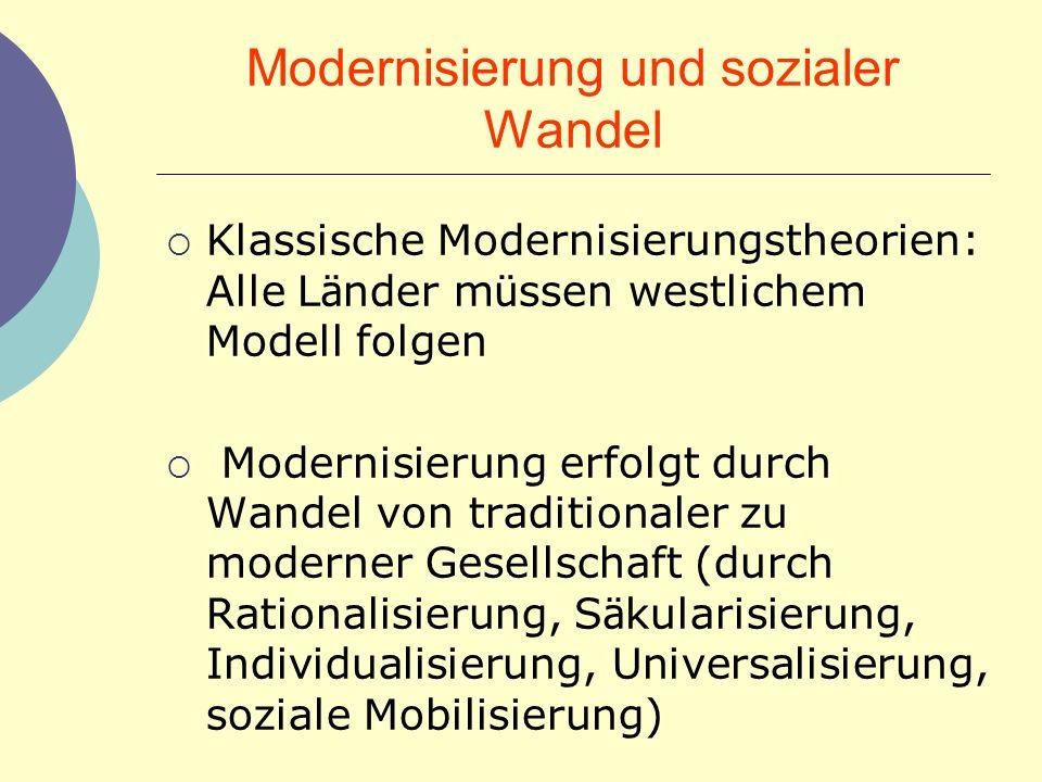 Modernisierung und sozialer Wandel Klassische Modernisierungstheorien: Alle L ä nder m ü ssen westlichem Modell folgen Modernisierung erfolgt durch Wa