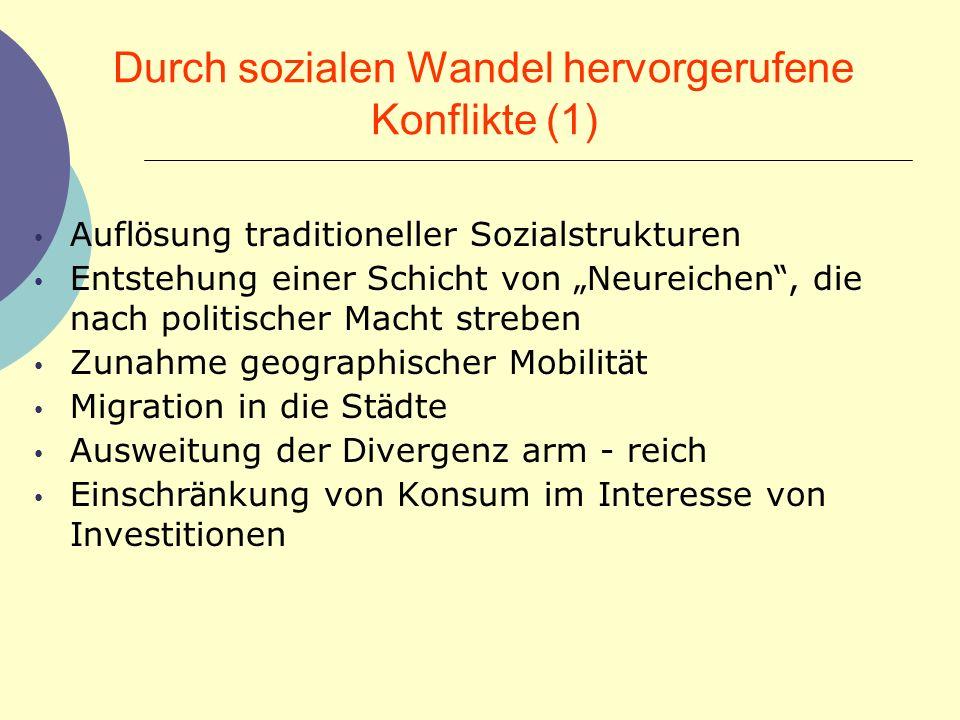 Durch sozialen Wandel hervorgerufene Konflikte (1) Aufl ö sung traditioneller Sozialstrukturen Entstehung einer Schicht von Neureichen, die nach polit