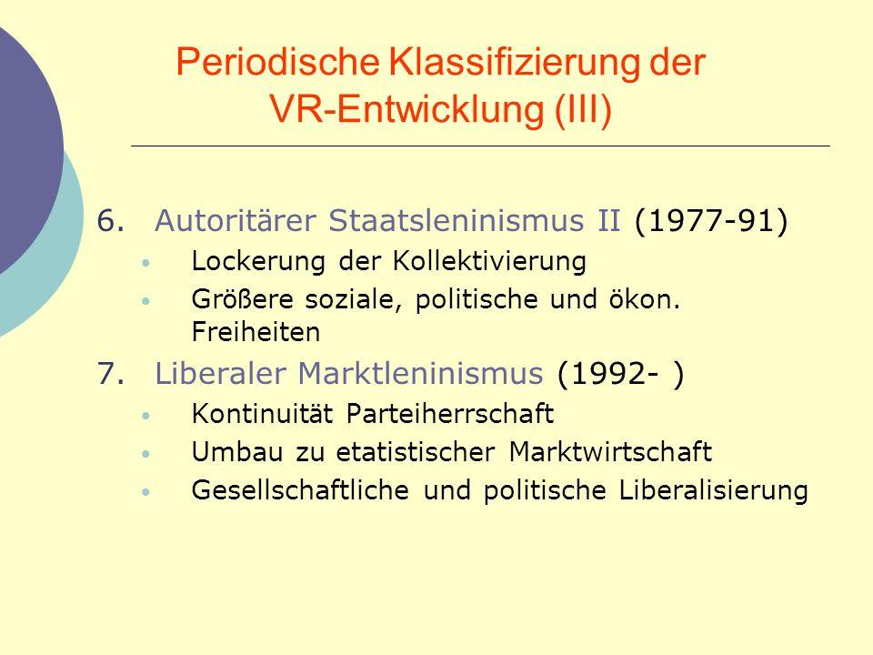 Periodische Klassifizierung der VR-Entwicklung (III) 6.Autorit ä rer Staatsleninismus II (1977-91) Lockerung der Kollektivierung Gr öß ere soziale, po