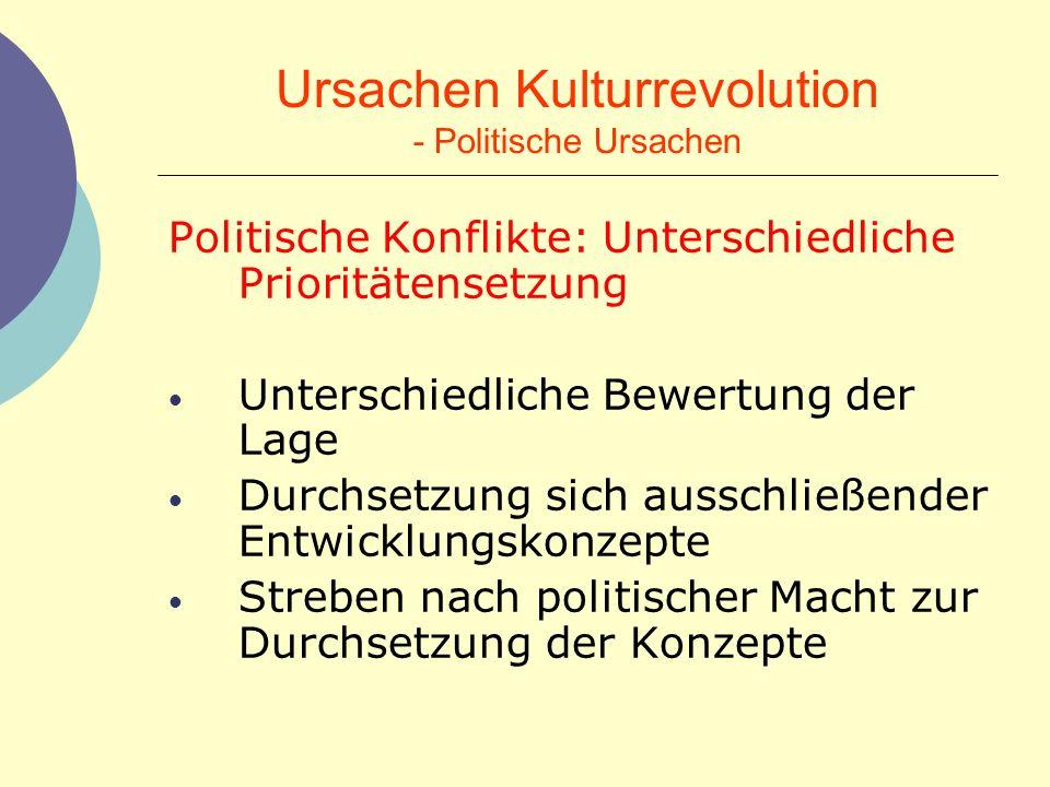 Ursachen Kulturrevolution - Politische Ursachen Politische Konflikte: Unterschiedliche Prioritätensetzung Unterschiedliche Bewertung der Lage Durchset
