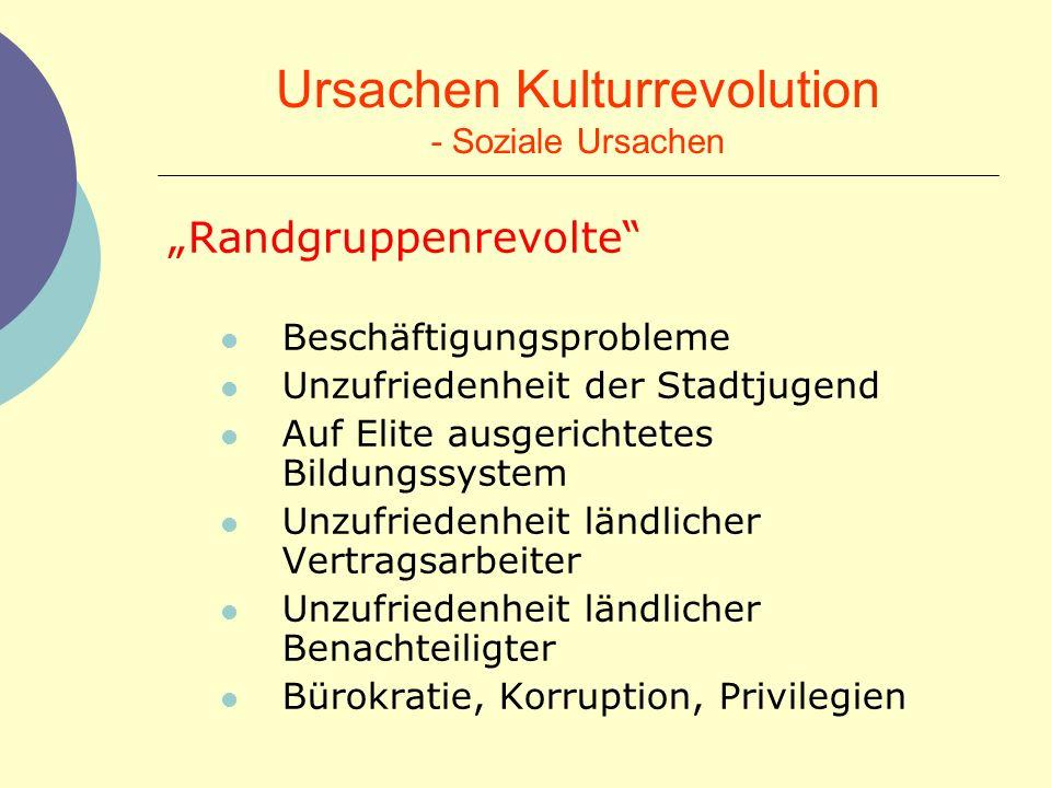 Ursachen Kulturrevolution - Soziale Ursachen Randgruppenrevolte Beschäftigungsprobleme Unzufriedenheit der Stadtjugend Auf Elite ausgerichtetes Bildun