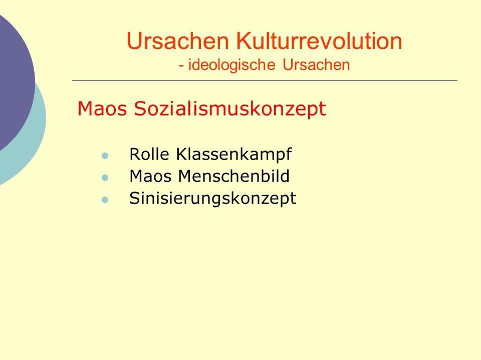 Ursachen Kulturrevolution - ideologische Ursachen Maos Sozialismuskonzept Rolle Klassenkampf Maos Menschenbild Sinisierungskonzept