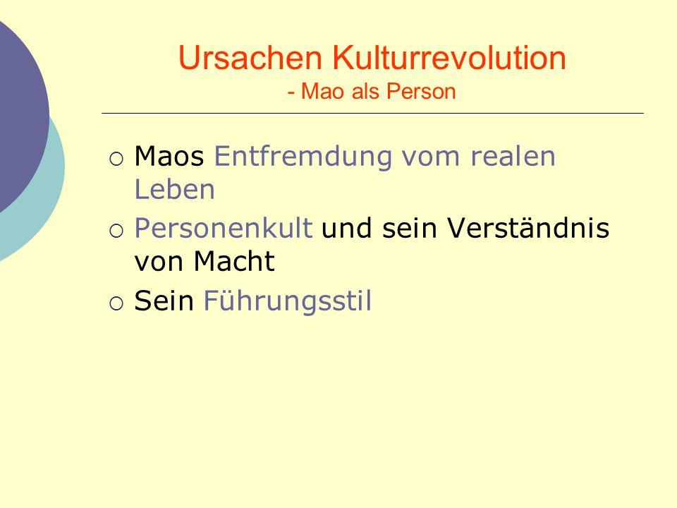 Ursachen Kulturrevolution - Mao als Person Maos Entfremdung vom realen Leben Personenkult und sein Verständnis von Macht Sein Führungsstil