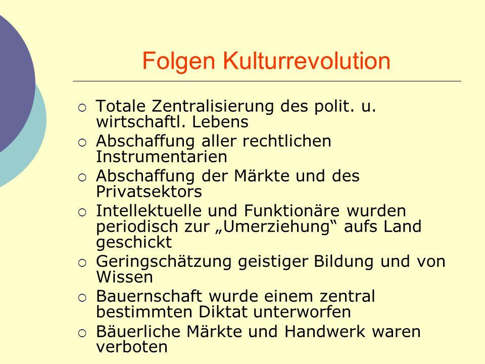 Folgen Kulturrevolution Totale Zentralisierung des polit. u. wirtschaftl. Lebens Abschaffung aller rechtlichen Instrumentarien Abschaffung der Märkte