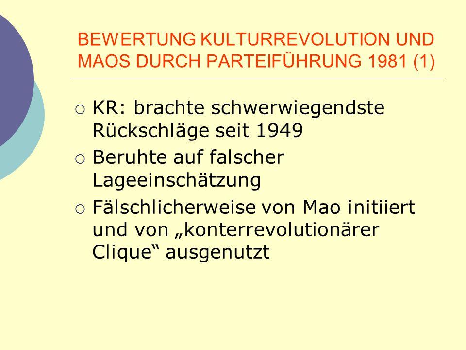 BEWERTUNG KULTURREVOLUTION UND MAOS DURCH PARTEIFÜHRUNG 1981 (1) KR: brachte schwerwiegendste Rückschläge seit 1949 Beruhte auf falscher Lageeinschätz