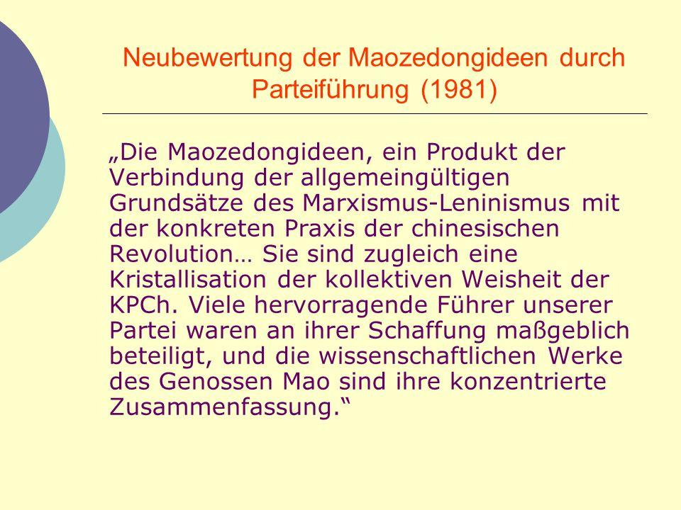 Neubewertung der Maozedongideen durch Parteif ü hrung (1981) Die Maozedongideen, ein Produkt der Verbindung der allgemeingültigen Grundsätze des Marxi
