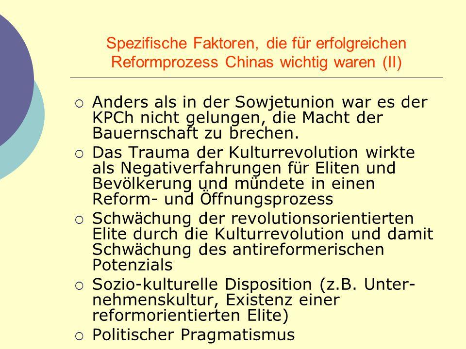 Spezifische Faktoren, die f ü r erfolgreichen Reformprozess Chinas wichtig waren (II) Anders als in der Sowjetunion war es der KPCh nicht gelungen, di