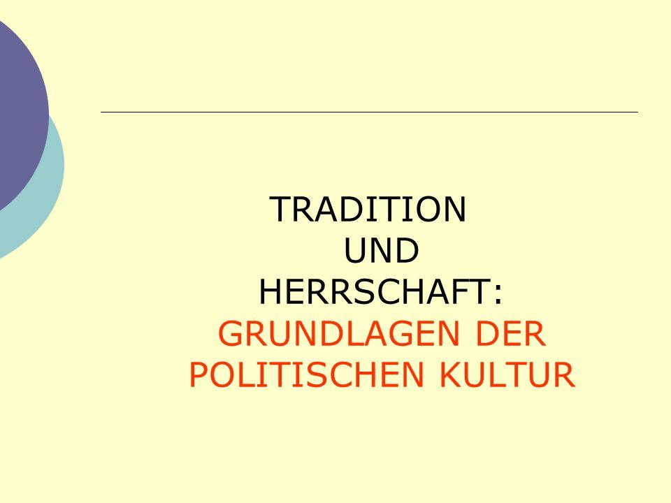TRADITION UND HERRSCHAFT: GRUNDLAGEN DER POLITISCHEN KULTUR